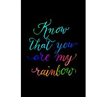 Know that you are my rainbow {on black} Photographic Print