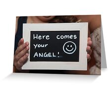 """Here comes your angel"" Greeting Card"