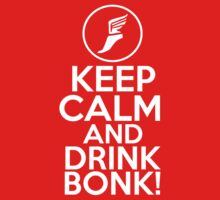Keep Calm and Drink Bonk! by GMcTees