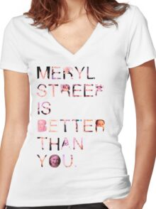 Meryl Streep is better than you. Women's Fitted V-Neck T-Shirt