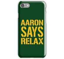 Aaron Says Relax - Green Bay iPhone Case/Skin