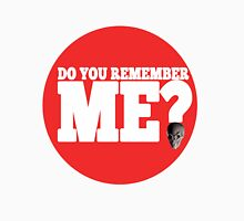 DO YOU REMEMBER ME T-SHIRT Unisex T-Shirt