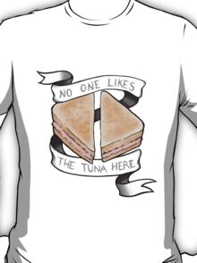 No One Likes The Tuna Here T-Shirt