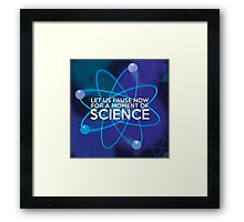 LET US PAUSE NOW FOR A MOMENT OF SCIENCE Framed Print