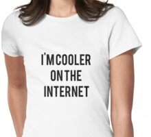 I'm Cooler On the Internet Womens Fitted T-Shirt
