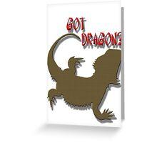 GOT DRAGON? Greeting Card