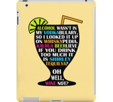 Alcohol Is Shirley Tequilya iPad Case/Skin