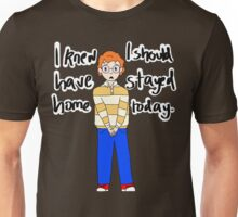 I knew I should've stayed home today #2 Unisex T-Shirt