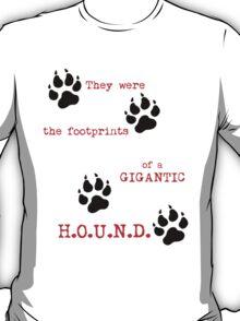 The Footprints of a Gigantic H.O.U.N.D. T-Shirt