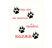 The Footprints of a Gigantic H.O.U.N.D. Art Print