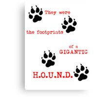 The Footprints of a Gigantic H.O.U.N.D. Canvas Print