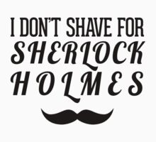 I don't shave for sherlock holmes by firestonegal