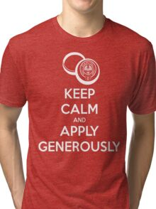 KEEP CALM AND APPLY GENEROUSLY Tri-blend T-Shirt