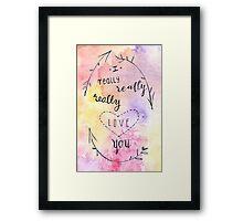 I really, really, really love you. Framed Print