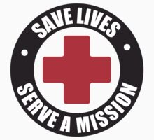Save Lives. Serve A Mission. by Brian Parrish