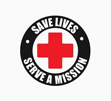 Save Lives. Serve A Mission. Unisex T-Shirt