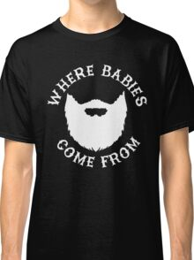 Where Babies Come From - Beards Classic T-Shirt