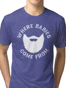 Where Babies Come From - Beards Tri-blend T-Shirt