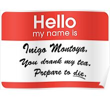 Hello. My Name Is Inigo Montoya.You drank my tea. Poster