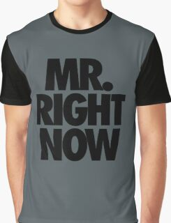 MR. RIGHT NOW Graphic T-Shirt