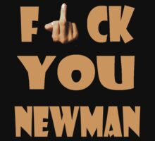 F*CK YOU NEWMAN by Gus41258
