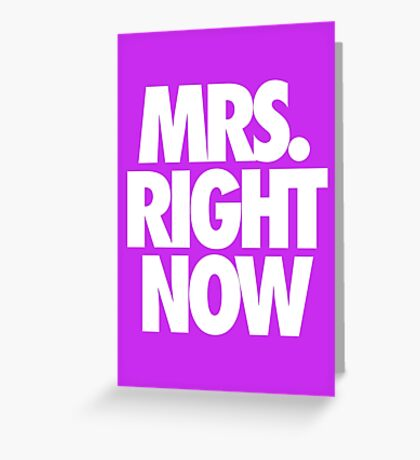 MRS. RIGHT NOW Greeting Card