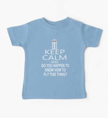 Keep Calm & Do You Happen To Know How To Fly This Thing? Baby Tee