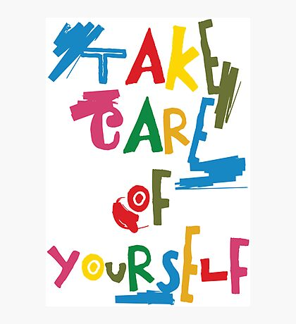 Take care of yourself Photographic Print