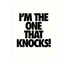 I'M THE ONE THAT KNOCKS! Art Print