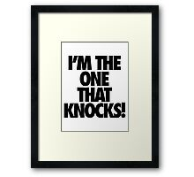 I'M THE ONE THAT KNOCKS! Framed Print