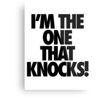 I'M THE ONE THAT KNOCKS! Metal Print