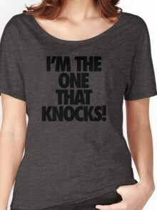 I'M THE ONE THAT KNOCKS! Women's Relaxed Fit T-Shirt