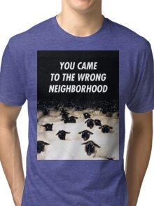 Wrong Neighborhood ! Tri-blend T-Shirt