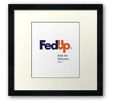 Fed Up?...Seek the Deliverer, Matthew 7:7 Framed Print