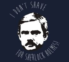 I Don't Shave For Sherlock Holmes by CraftMonsters