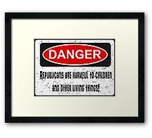 DANGER! Republicans are harmful to children... Framed Print