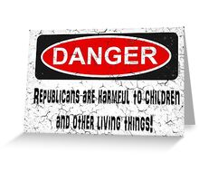 DANGER! Republicans are harmful to children... Greeting Card