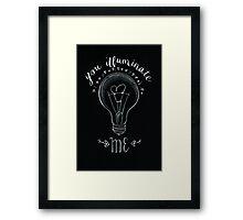 'You illuminate me'  Framed Print