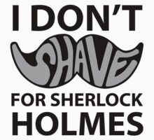 I Don't Shave For Sherlock by petwombat