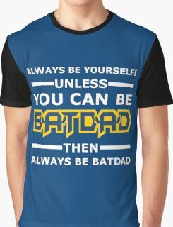Batdad - Always Be Yourself  Graphic T-Shirt