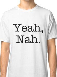 Yeah, Nah. Classic T-Shirt