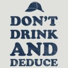 Don't drink and deduce-blue by WheelOfFortune