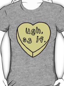 """""""Ugh, as if."""" Heart  T-Shirt"""