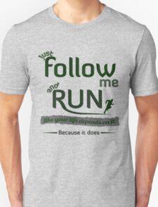 Just Follow Me and Run T-Shirt