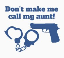 Don't Make Me Call My Aunt Kids Tee