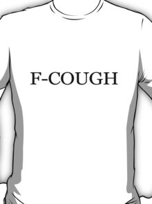 F-COUGH T-Shirt