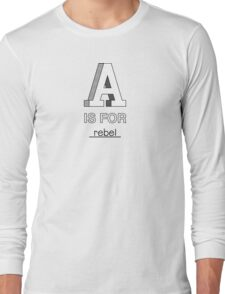 A is for rebel Long Sleeve T-Shirt