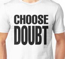 CHOOSE DOUBT Unisex T-Shirt