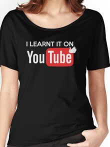 I learnt it on youtube Women's Relaxed Fit T-Shirt