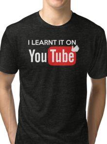 I learnt it on youtube Tri-blend T-Shirt